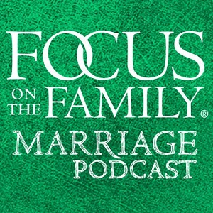podcast - Marriage Podcast - Focus on the Family