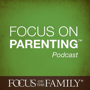 podcast - Parenting Podcast - Focus on the Family