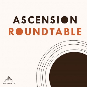 podcast - ascension roundtable