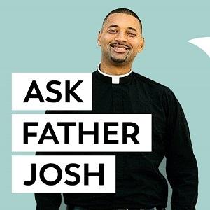 podcast - ask fr. josh