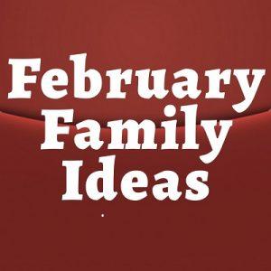 February Family Ideas 400 by 400