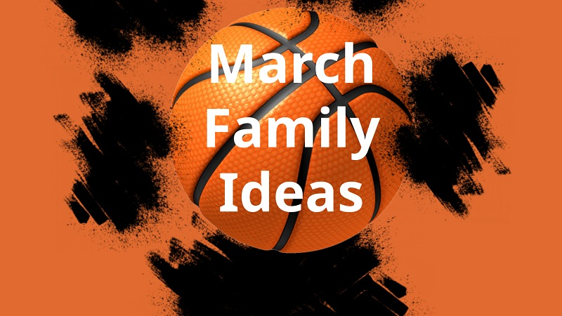 March Family Ideas - 800 by 450