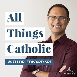 all things catholic with Dr. Edward Sri Podcast