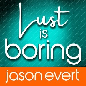 lust-is-boring-jason-evert