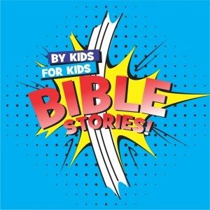 podcast - By Kids, For Kids Bible Stories